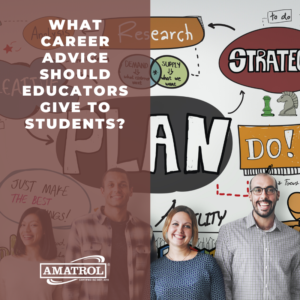 Amatrol - What Career Advice Should Educators Give to Students?