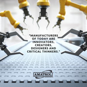 Manufacturers of Today Are Innovators, Creators, Designers and Critical Thinkers - Amatrol Infographic