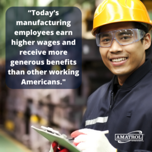 Today's manufacturing employees earn higher wages and receive more generous benefits than other working Americans - Amatrol infographic