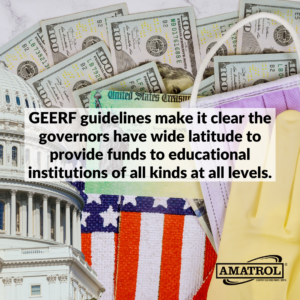 GEERF guidelines make it clear the governors have wide latitude to provide funds to educational institutions of all kinds at all levels.
