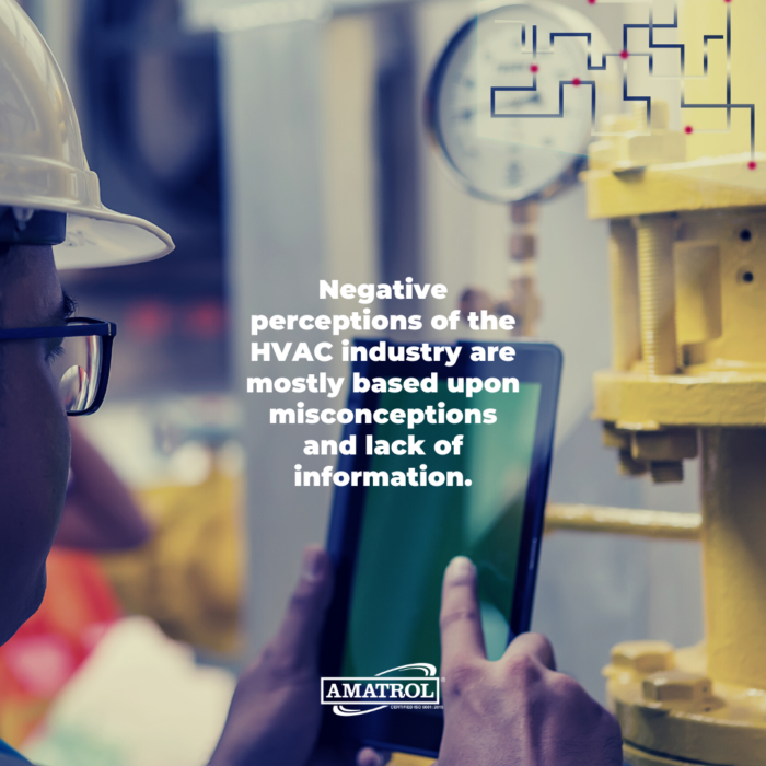 Negative perceptions of the HVAC industry are mostly based upon misconceptions and lack of information.
