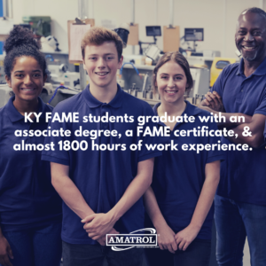 KY FAME students graduate with an associate degree, a FAME certificate, & almost 1800 hours of work experience