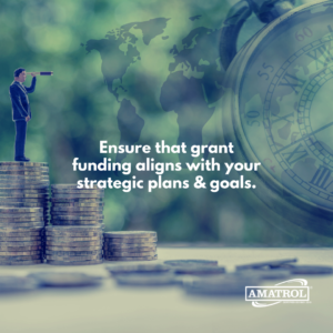 Ensure that grant funding aligns with your strategic plans and goals.