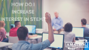 How to Increase Interest in STEM Classroom Participation