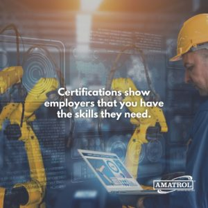 Certifications show employers that you have the skills they need.